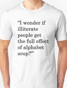"""I wonder if illiterate people get the full effect of alphabet soup?'"" 1 Unisex T-Shirt"