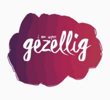 I am super gezellig Design, Dutch word. by Dxnthonysz