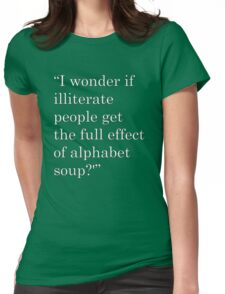 """I wonder if illiterate people get the full effect of alphabet soup?'"" 2 Womens Fitted T-Shirt"