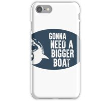 Gonna Need A Bigger Boat (JAWS) iPhone Case/Skin