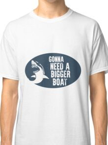 Gonna Need A Bigger Boat (JAWS) Classic T-Shirt