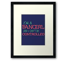 I'm a Fangirl and I can't be controlled Framed Print
