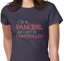 I'm a Fangirl and I can't be controlled Womens Fitted T-Shirt