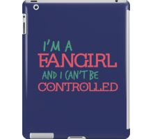 I'm a Fangirl and I can't be controlled iPad Case/Skin
