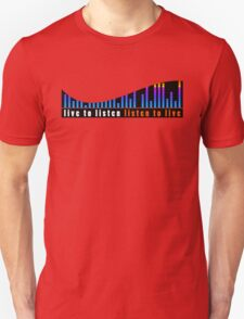 Live to Listen - Listen to live Unisex T-Shirt