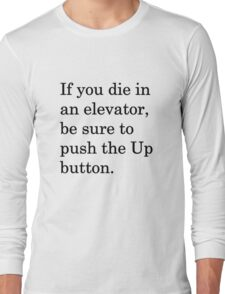 If you die in an elevator, be sure to push the Up button. 1 Long Sleeve T-Shirt