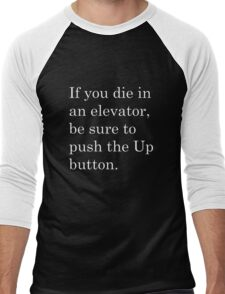 If you die in an elevator, be sure to push the Up button. 2 Men's Baseball ¾ T-Shirt