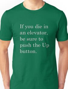 If you die in an elevator, be sure to push the Up button. 2 Unisex T-Shirt
