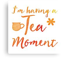 I'm having a TEA moment Canvas Print