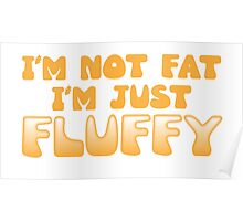 I'm not Fat. I'm just FLUFFY! Poster