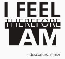 I feel, therefore I am, sentio ergo sum. T-Shirt