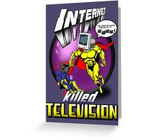 Internet Killed Television.  Greeting Card