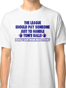 How To Handle Tom's Balls Classic T-Shirt