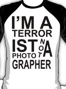 I'm a terrorist not a photographer! T-Shirt