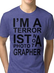 I'm a terrorist not a photographer! Tri-blend T-Shirt