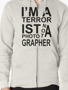I'm a terrorist not a photographer! Zipped Hoodie