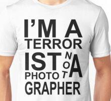 I'm a terrorist not a photographer! Unisex T-Shirt