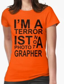 I'm a terrorist not a photographer! Womens Fitted T-Shirt