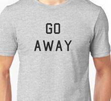 Go Away Unisex T-Shirt