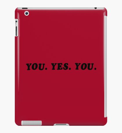 YOU. YES. YOU. iPad Case/Skin