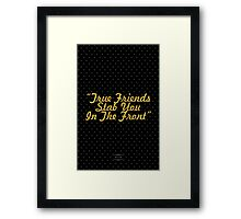 True Friends Stab You in the Front Framed Print