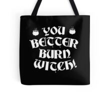 You better burn witch! Tote Bag