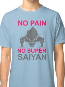 No Pain No Super Saiyan Classic T-Shirt