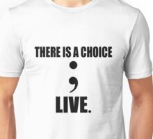 There is a choice; live. Unisex T-Shirt