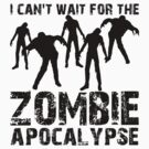 I Can't Wait For The Zombie Apocalypse by EveGonzalez