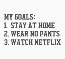 My Goals (Stay At Home, Wear No Pants, Watch Netflix) Baby Tee