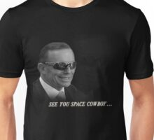 Tony Abbott See You Space Cowboy Unisex T-Shirt