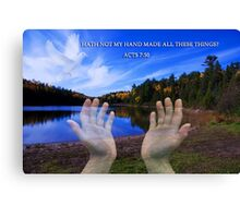 HATH NOT MY HAND MADE ALL THESE THINGS? -CHRISTIAN PICTURE- CARDS-ECT.. Canvas Print