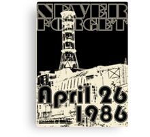 NEVER FORGET April 26, 1986 Canvas Print