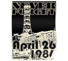 NEVER FORGET April 26, 1986 Poster