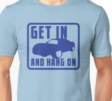GET IN AND HANG ON high speed sports car Unisex T-Shirt