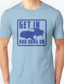 GET IN AND HANG ON high speed sports car T-Shirt