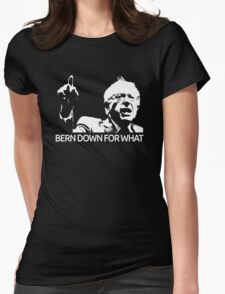 Bernie Sanders Bern Down For What Realistic  Womens Fitted T-Shirt