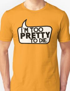 Far Too Pretty T-Shirt