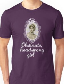 Obstinate, headstrong girl Unisex T-Shirt