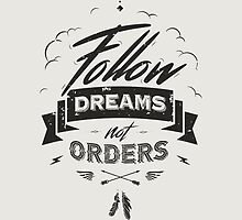 FOLLOW DREAMS NOT ORDERS black by snevi