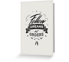 FOLLOW DREAMS NOT ORDERS black Greeting Card