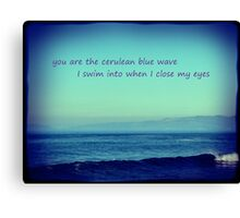 i want to drown in everything you are Canvas Print