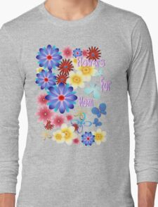 Flowers For Mom Long Sleeve T-Shirt