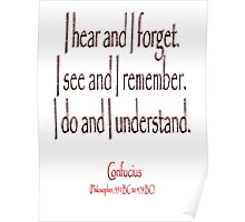 TEACHING, Confucius, Chinese, teacher, I hear and I forget. I see and I remember. I do and I understand. (Philosopher, 551 BC-479 BC) Poster