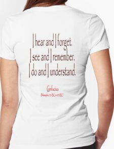 Confucius, Chinese, teacher, I hear and I forget. I see and I remember. I do and I understand. (Philosopher, 551 BC-479 BC) T-Shirt