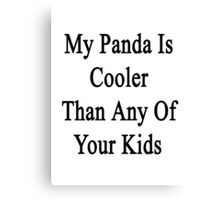 My Panda Is Cooler Than Any Of Your Kids  Canvas Print