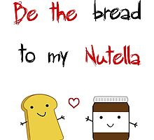 Be the bread to my nutella by tablespoon