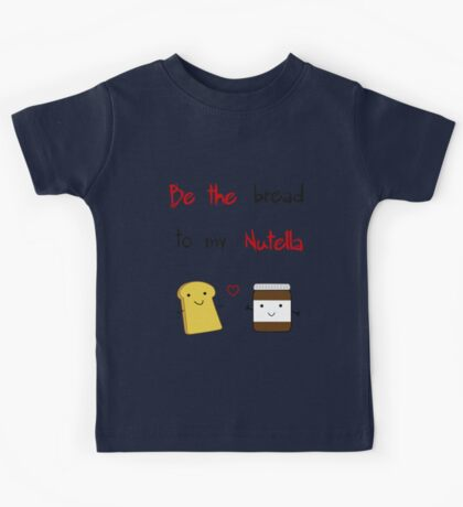 Be the bread to my nutella Kids Tee