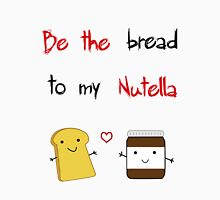 Be the bread to my nutella T-Shirt