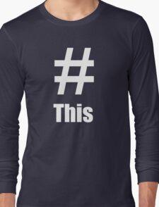 Hash Tag This T-shirt Long Sleeve T-Shirt